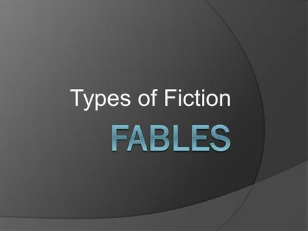 Types of Fiction.  A fable is a very short story which is meant to illustrate a point or teach us a lesson.  Usually, but not always, fables are stories.