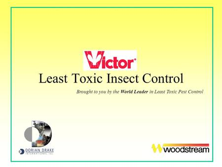 Victor Least Toxic Insect Control Brought to you by the World Leader in Least Toxic Pest Control.