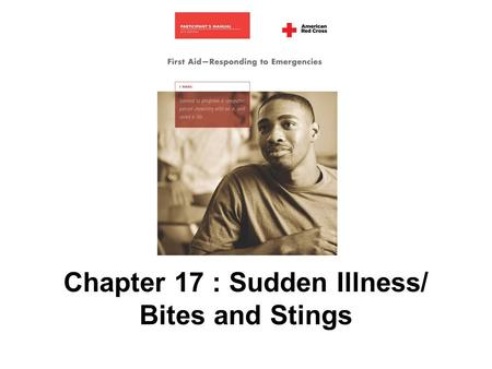 Chapter 17 : Sudden Illness/ Bites and Stings. 292 AMERICAN RED CROSS FIRST AID–RESPONDING TO EMERGENCIES FOURTH EDITION Copyright © 2005, revised edition.