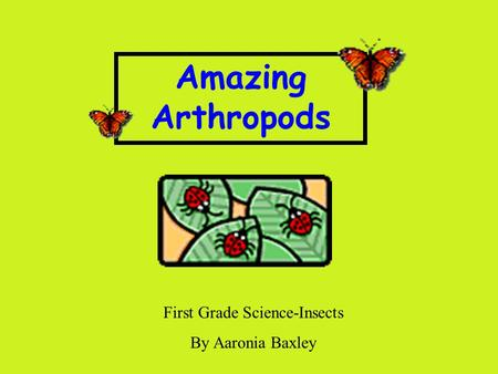 Amazing Arthropods First Grade Science-Insects By Aaronia Baxley.