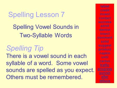 Spelling Lesson 7 Spelling Vowel Sounds in Two-Syllable Words tablet credit invent contact success admit dentist insect comment solid suggest product napkin.
