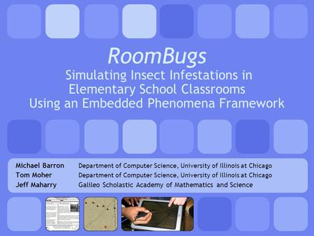 RoomBugs Simulating Insect Infestations in Elementary School Classrooms Using an Embedded Phenomena Framework Michael Barron Department of Computer Science,