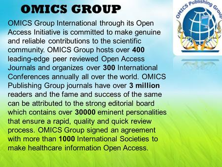 OMICS GROUP OMICS Group International through its Open Access Initiative is committed to make genuine and reliable contributions to the scientific community.