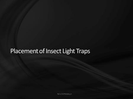 Ref: ILTINTRO0204_01 Placement of Insect Light Traps.