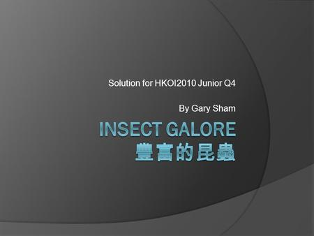 Solution for HKOI2010 Junior Q4 By Gary Sham. Problem Description  Given 4 kinds of insects with different number and year of activity.  Find the earliest.