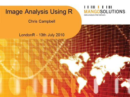 Chris Campbell LondonR - 13th July 2010 Image Analysis Using R.