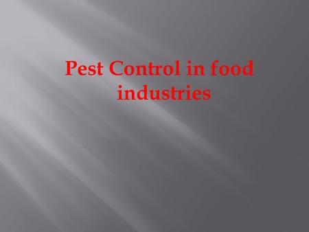 Pest Control in food industries.  Introduction:  Pest refers to any objectionable animals or insects but not limited to, birds, rodents, flies, and.