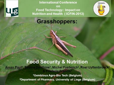 Grasshoppers: Food Security & Nutrition Aman Paul 1, Sabine Danthine 1, Michel Frederich 2, Roel Uyttenbroeck 1 & Frederic Francis 1 1 Gembloux Agro-Bio.