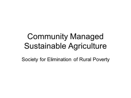 Community Managed Sustainable Agriculture Society for Elimination of Rural Poverty.
