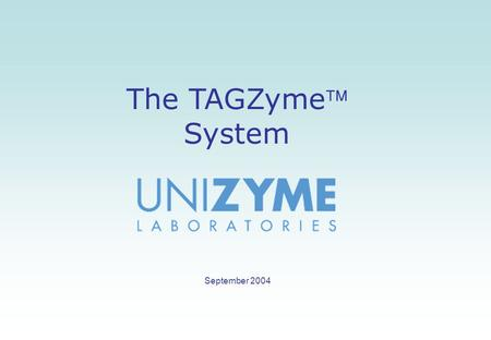 The TAGZyme System September 2004. COOH Target Protein PA DAPase The TAGZyme system (I) Q Q H H H H Q Q H H Q Q M M K K H H Q Q H H Q Q H H Q Q DAPase.