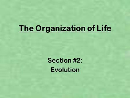 The Organization of Life Section #2: Evolution. How do organisms become so well suited to their environment? Charles Darwin (1859) proposed his theory.