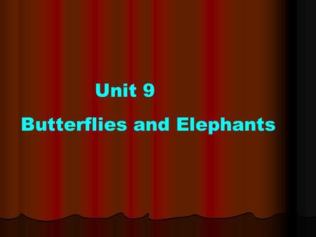 Unit 9 Butterflies and Elephants. Activity One: Overcoming Your Stage FrightOvercoming Your Stage Fright Activity Two: Idioms About InsectsIdioms About.
