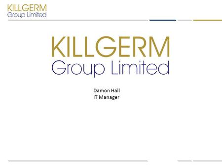 Damon Hall IT Manager. Who is Killgerm Group Ltd. Established 1975 Supply Products to the Pest Control Industry Manufacture Products to be used in Pest.