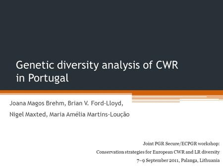 Genetic diversity analysis of CWR in Portugal Joana Magos Brehm, Brian V. Ford-Lloyd, Nigel Maxted, Maria Amélia Martins-Loução Joint PGR Secure/ECPGR.