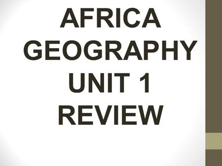 AFRICA GEOGRAPHY UNIT 1 REVIEW. Where do most people in Egypt live? Along the Nile River.