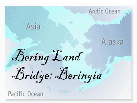 Bering Land Bridge: Beringia. Where is it? It was located where the Bering Strait is today, between Russia and North America. The Bering Strait is the.