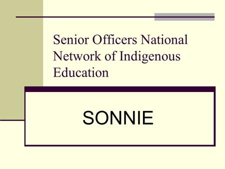 SONNIE Senior Officers National Network of Indigenous Education.