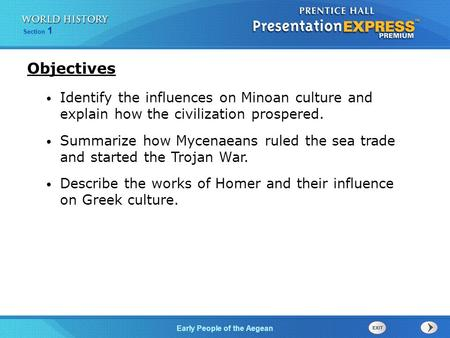 Objectives Identify the influences on Minoan culture and explain how the civilization prospered. Summarize how Mycenaeans ruled the sea trade and started.