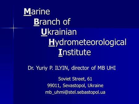 Marine Branch of Ukrainian Hydrometeorological Institute Marine Branch of Ukrainian Hydrometeorological Institute Soviet Street, 61 99011, Sevastopol,
