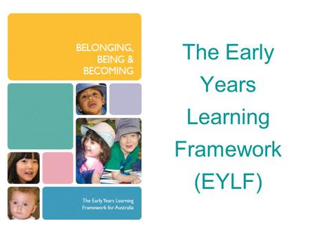 The Early Years Learning Framework (EYLF)