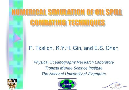 P. Tkalich, K.Y.H. Gin, and E.S. Chan Physical Oceanography Research Laboratory Tropical Marine Science Institute The National University of Singapore.