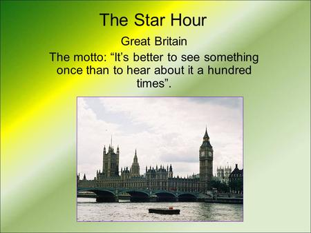 "The Star Hour Great Britain The motto: ""It's better to see something once than to hear about it a hundred times""."