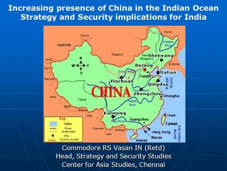 Commodore RS Vasan <strong>IN</strong> (Retd) Head, Strategy and Security Studies Center for Asia Studies, Chennai Increasing presence of China <strong>in</strong> the Indian Ocean Strategy.