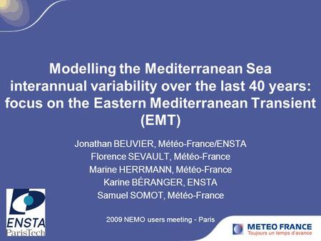 Modelling the Mediterranean Sea interannual variability over the last 40 years: focus on the Eastern Mediterranean Transient (EMT) Jonathan BEUVIER, Météo-France/ENSTA.