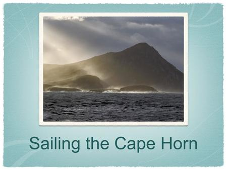 Sailing the Cape Horn. The southern part of South America, including Cape Horn island, the Drake Passage, and the South Shetland Islands.