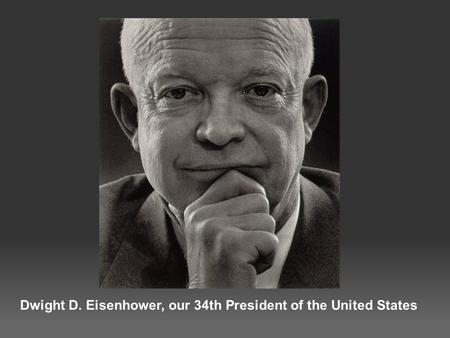 Dwight D. Eisenhower, our 34th President of the United <strong>States</strong>.