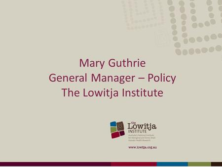 Mary Guthrie General Manager – Policy The Lowitja Institute.