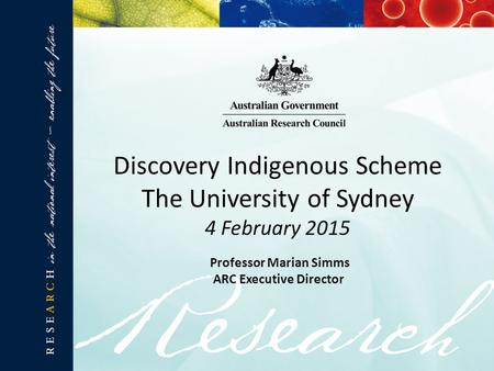 Discovery Indigenous Scheme The University of Sydney 4 February 2015 Professor Marian Simms ARC Executive Director.