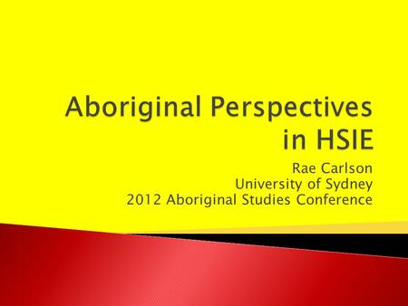 Rae Carlson University of Sydney 2012 Aboriginal Studies Conference.