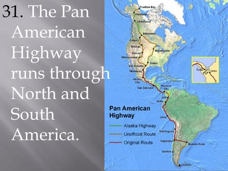 31. The Pan American Highway runs through North and South America.