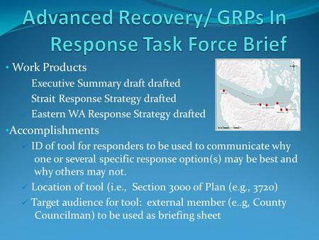 Work Products Executive Summary draft drafted Strait Response Strategy drafted Eastern WA Response Strategy drafted Accomplishments ID of tool for responders.
