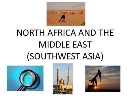 NORTH AFRICA AND THE MIDDLE EAST (SOUTHWEST ASIA).