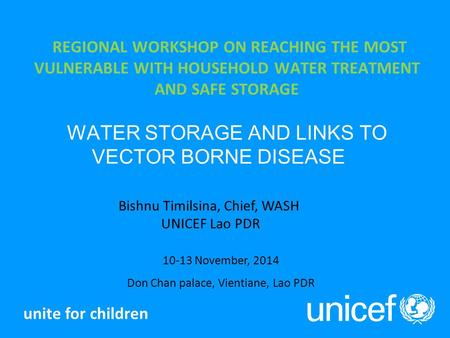 REGIONAL WORKSHOP ON REACHING THE MOST VULNERABLE WITH HOUSEHOLD WATER TREATMENT AND SAFE STORAGE WATER STORAGE AND LINKS TO VECTOR BORNE DISEASE unite.