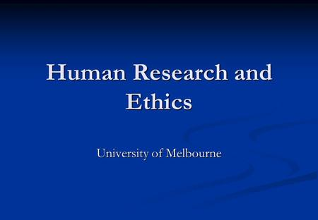 Human Research and Ethics University of Melbourne.