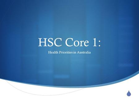  HSC Core 1: Health Priorities in Australia. Priority Areas for improving health There are national health priority areas for Australia They contribute.