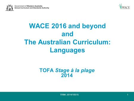 WACE 2016 and beyond and The Australian Curriculum: Languages TOFA Stage à la plage 2014 1TRIM: 2014/10515.