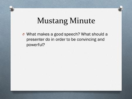 Mustang Minute O What makes a good speech? What should a presenter do in order to be convincing and powerful?