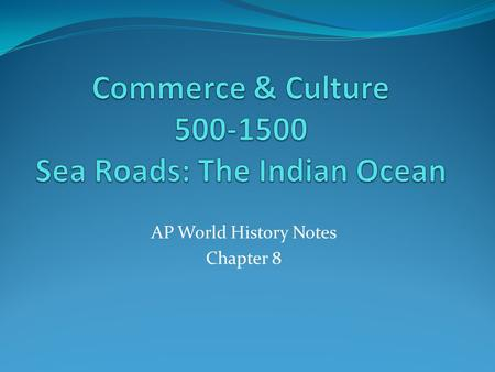 Commerce & Culture Sea Roads: The Indian Ocean