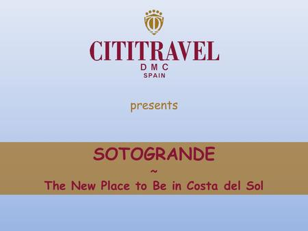 Presents SOTOGRANDE ~ The New Place to Be in Costa del Sol.