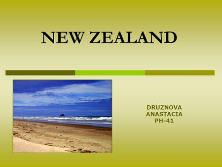 NEW ZEALAND DRUZNOVA ANASTACIA PH-41. HISTORICAL NOTES The Maoris –the first people; Abel Tasman discovered the western coast; Rediscovered in 1769 by.