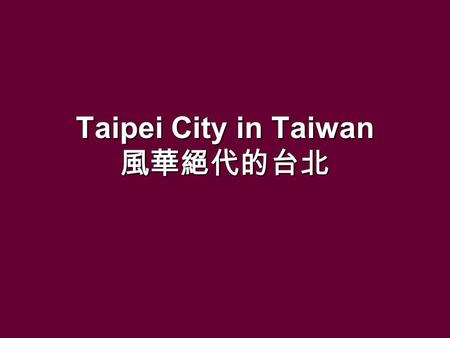 Taipei City in Taiwan 風華絕代的台北 Taipei ( 台北 ; literally Northern Taiwan) is the largest city in Taiwan and has served as the de facto capital (provisional.