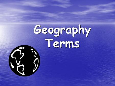 Geography Terms. a region of little rainfall where few plants and animals live Desert.