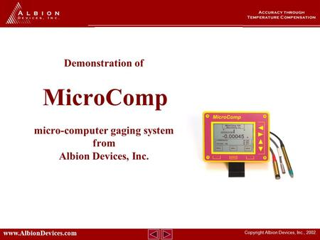 Copyright Albion Devices, Inc., 2002. www.AlbionDevices.com Demonstration of MicroComp micro-computer gaging system from Albion Devices, Inc.