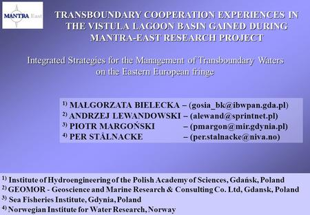 TRANSBOUNDARY COOPERATION EXPERIENCES IN THE VISTULA LAGOON BASIN GAINED DURING MANTRA-EAST RESEARCH PROJECT 1) MAŁGORZATA BIELECKA –