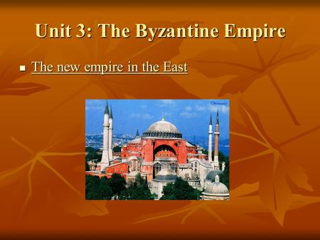 Unit 3: The Byzantine Empire The new empire in the East The new empire in the East The new empire in the East The new empire in the East.