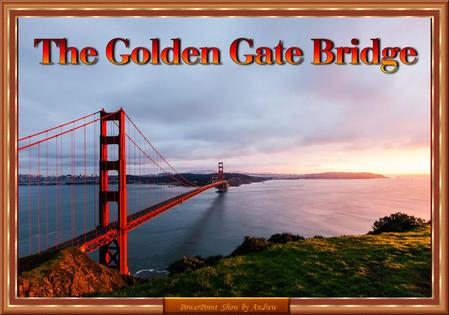 PowerPoint Show by Andrew Before 1937, San Francisco was hampered by a reliance on ferry traffic. The 8,981 ft (2,737 m) suspension bridge changed that,